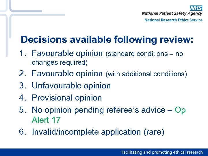 Decisions available following review: 1. Favourable opinion (standard conditions – no changes required) 2.