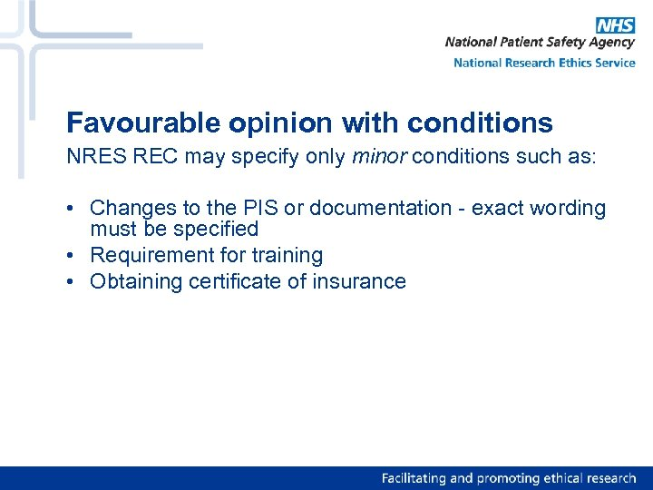 Favourable opinion with conditions NRES REC may specify only minor conditions such as: •