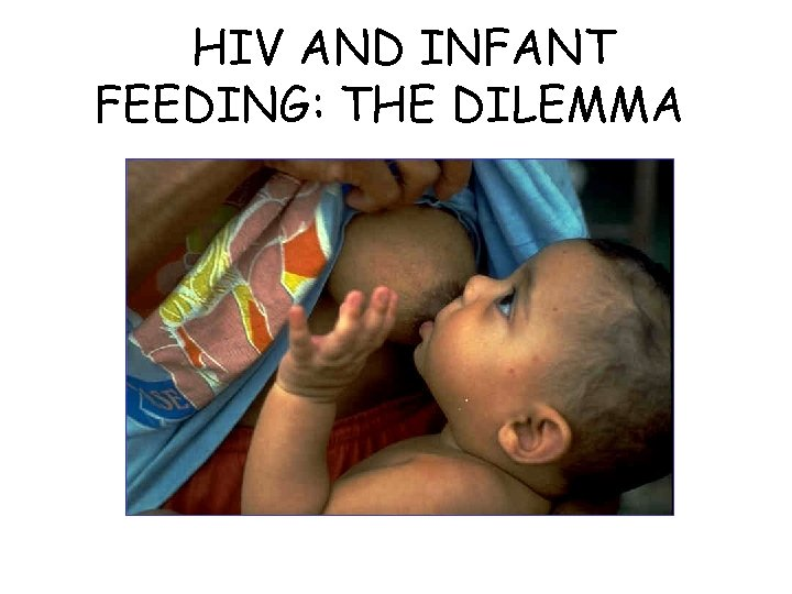 HIV AND INFANT FEEDING: THE DILEMMA
