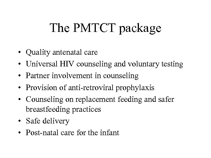 The PMTCT package • • • Quality antenatal care Universal HIV counseling and voluntary