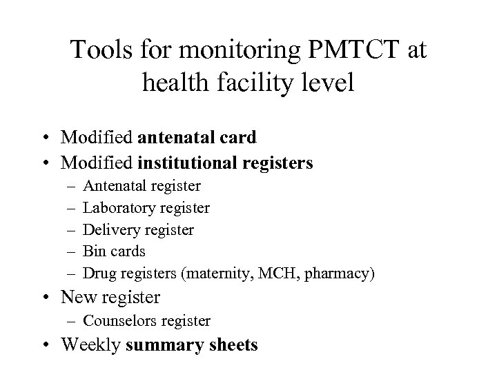Tools for monitoring PMTCT at health facility level • Modified antenatal card • Modified