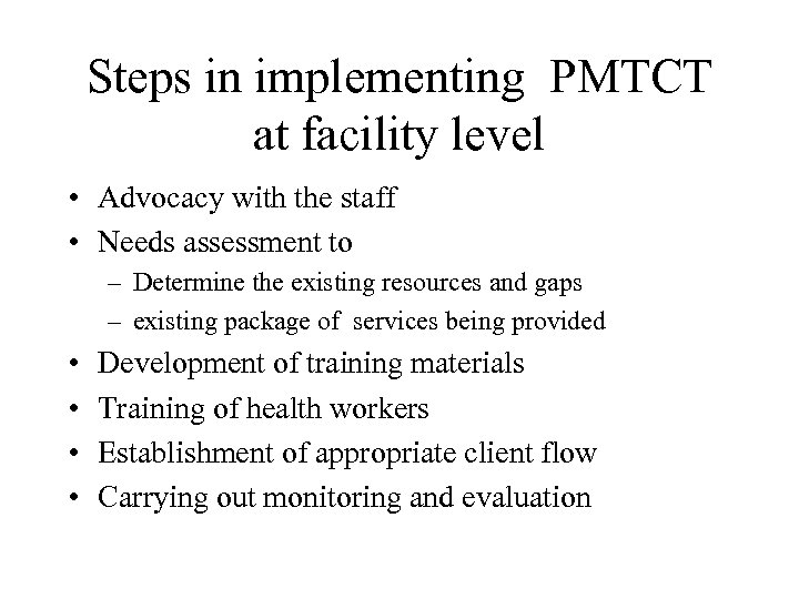 Steps in implementing PMTCT at facility level • Advocacy with the staff • Needs