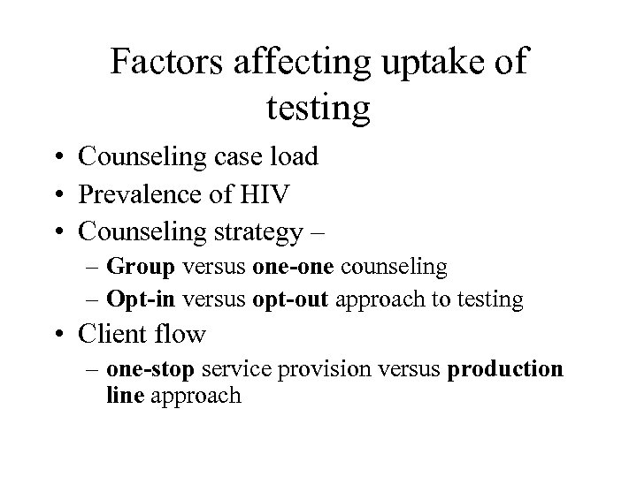 Factors affecting uptake of testing • Counseling case load • Prevalence of HIV •