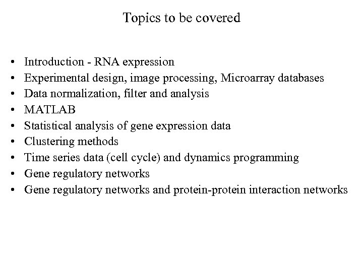 Topics to be covered • • • Introduction - RNA expression    Experimental design,