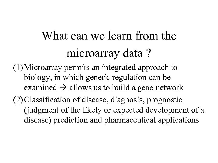 What can we learn from the microarray data ? (1) Microarray permits an integrated