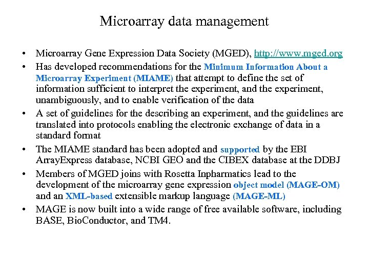 Microarray data management • Microarray Gene Expression Data Society (MGED), http: //www. mged. org