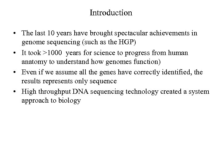 Introduction • The last 10 years have brought spectacular achievements in genome sequencing (such
