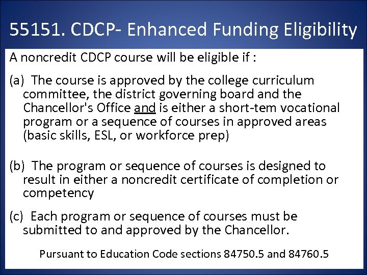 55151. CDCP- Enhanced Funding Eligibility A noncredit CDCP course will be eligible if :