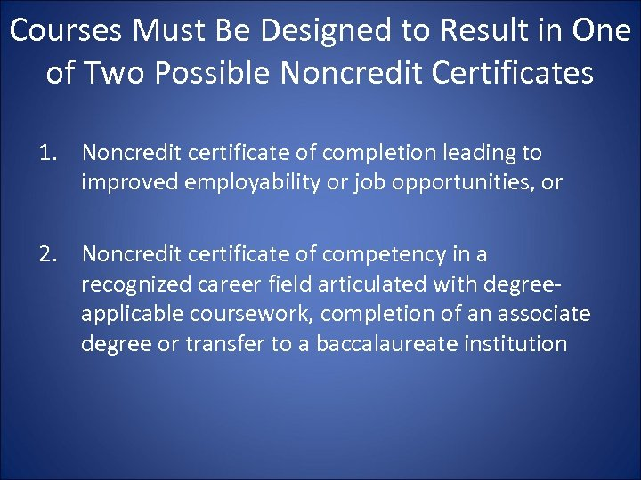Courses Must Be Designed to Result in One of Two Possible Noncredit Certificates 1.