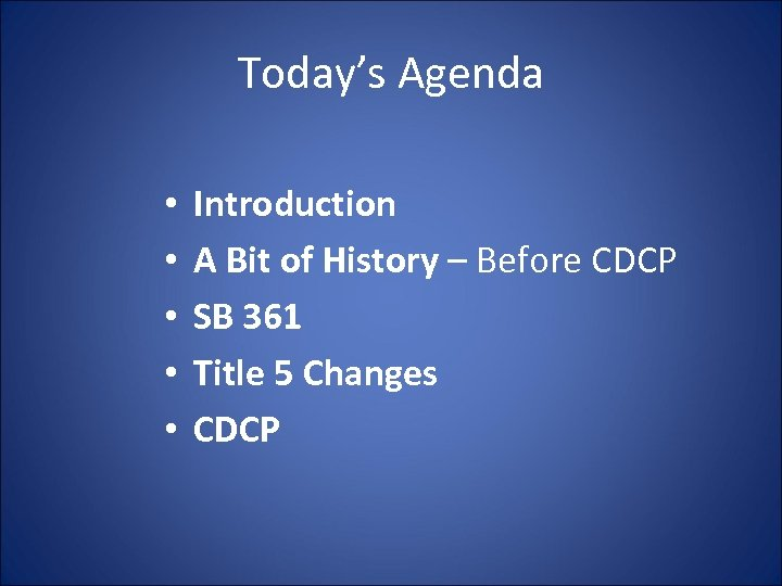 Today's Agenda • • • Introduction A Bit of History – Before CDCP SB