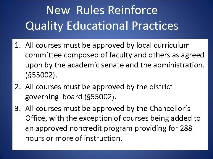 New Rules Reinforce Quality Educational Practices 1. All courses must be approved by local