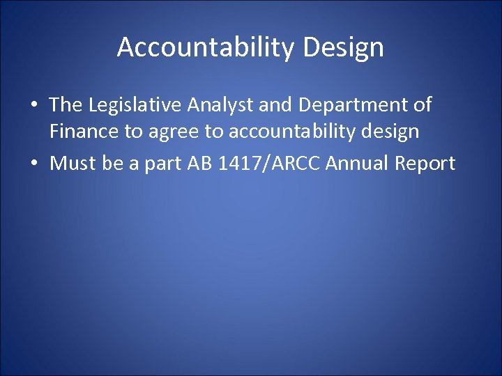 Accountability Design • The Legislative Analyst and Department of Finance to agree to accountability
