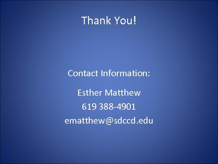 Thank You! Contact Information: Esther Matthew 619 388 -4901 ematthew@sdccd. edu