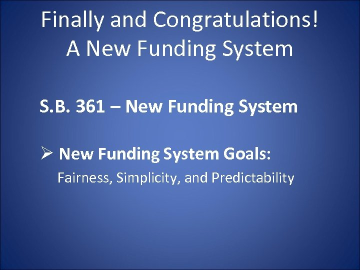 Finally and Congratulations! A New Funding System S. B. 361 – New Funding System