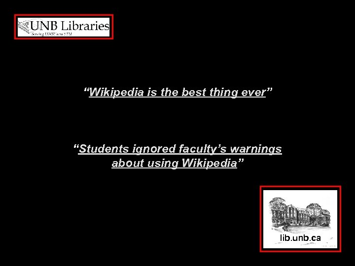 """Wikipedia is the best thing ever"" ""Students ignored faculty's warnings about using Wikipedia"" lib."