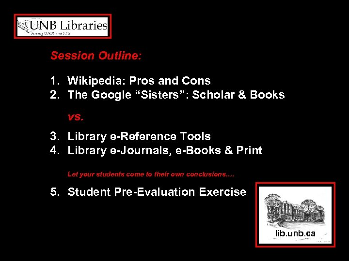 "Session Outline: 1. Wikipedia: Pros and Cons 2. The Google ""Sisters"": Scholar & Books"