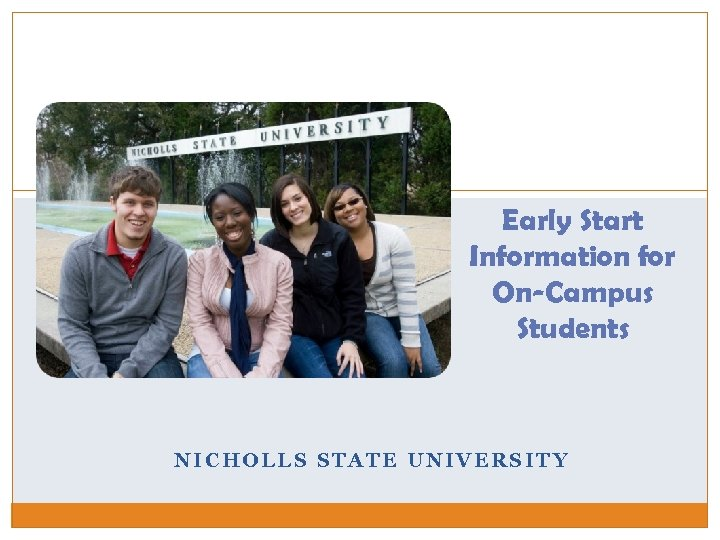 Early Start Information for On-Campus Students NICHOLLS STATE UNIVERSITY