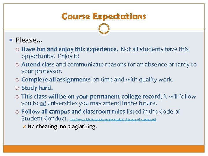 Course Expectations Please. . . Have fun and enjoy this experience. Not all students