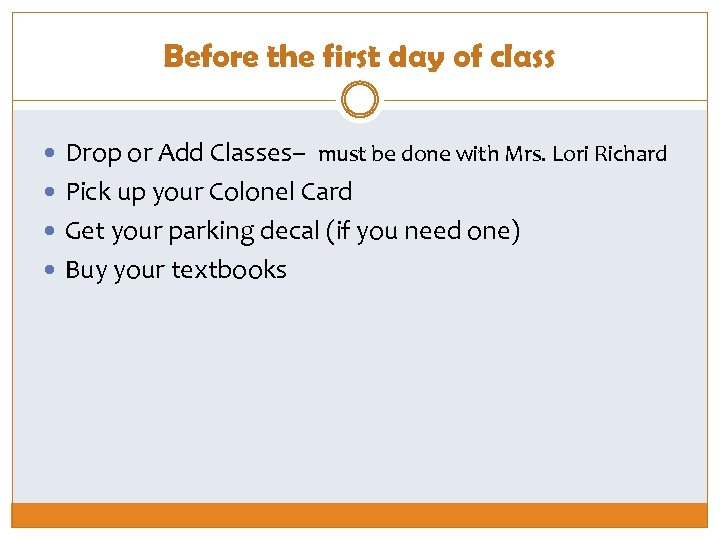 Before the first day of class Drop or Add Classes– must be done with