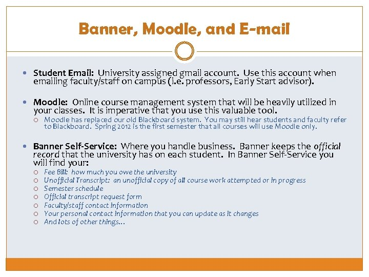 Banner, Moodle, and E-mail Student Email: University assigned gmail account. Use this account when