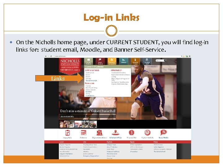 Log-in Links On the Nicholls home page, under CURRENT STUDENT, you will find log-in