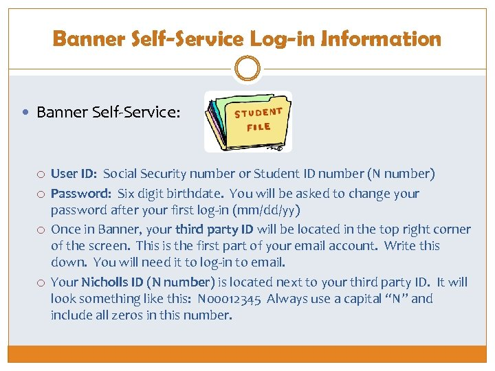 Banner Self-Service Log-in Information Banner Self-Service: User ID: Social Security number or Student ID