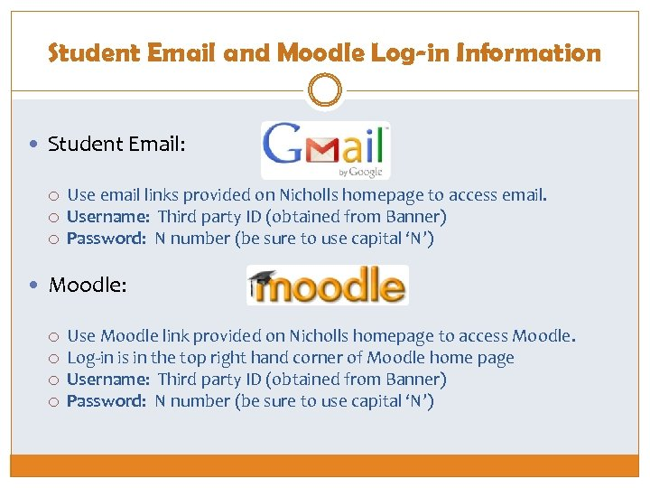 Student Email and Moodle Log-in Information Student Email: Use email links provided on Nicholls