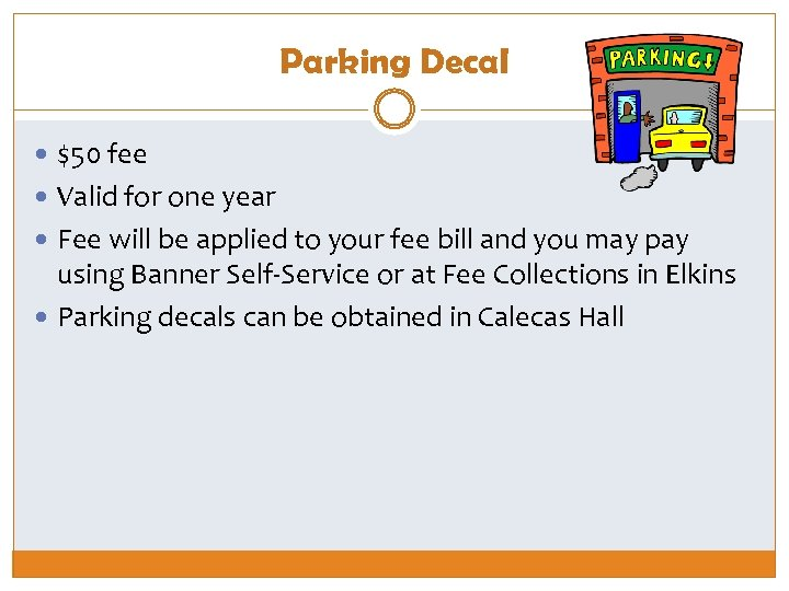 Parking Decal $50 fee Valid for one year Fee will be applied to your