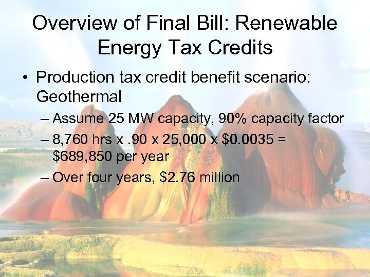 Overview of Final Bill: Renewable Energy Tax Credits • Production tax credit benefit scenario: