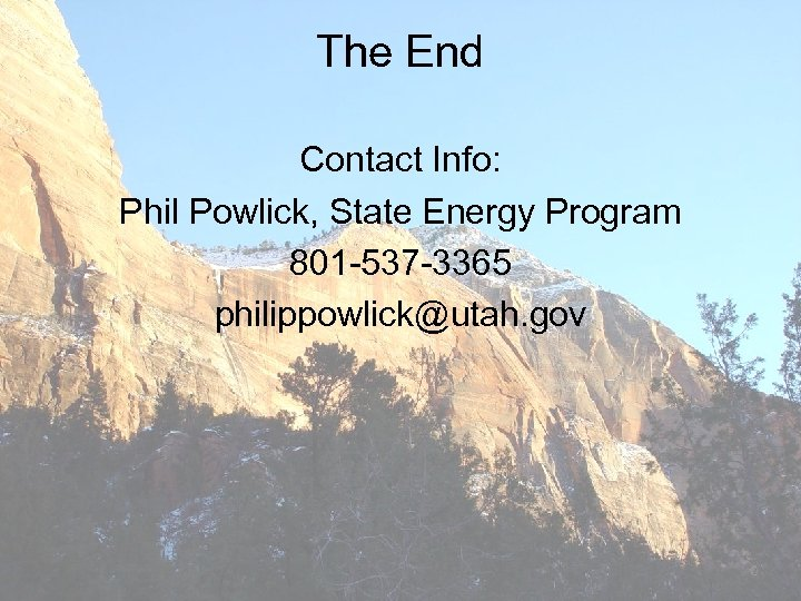 The End Contact Info: Phil Powlick, State Energy Program 801 -537 -3365 philippowlick@utah. gov