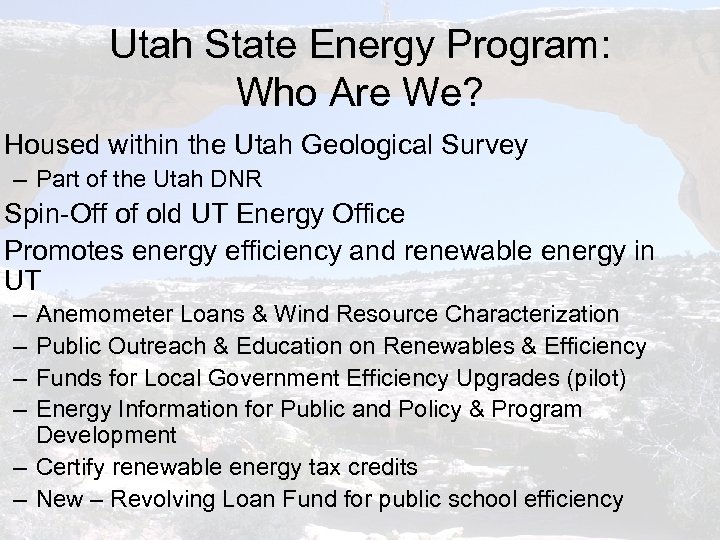 Utah State Energy Program: Who Are We? Housed within the Utah Geological Survey –