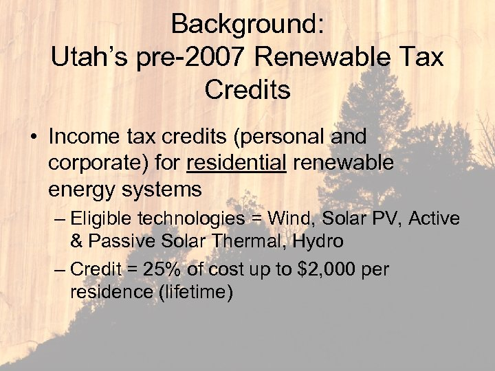 Background: Utah's pre-2007 Renewable Tax Credits • Income tax credits (personal and corporate) for