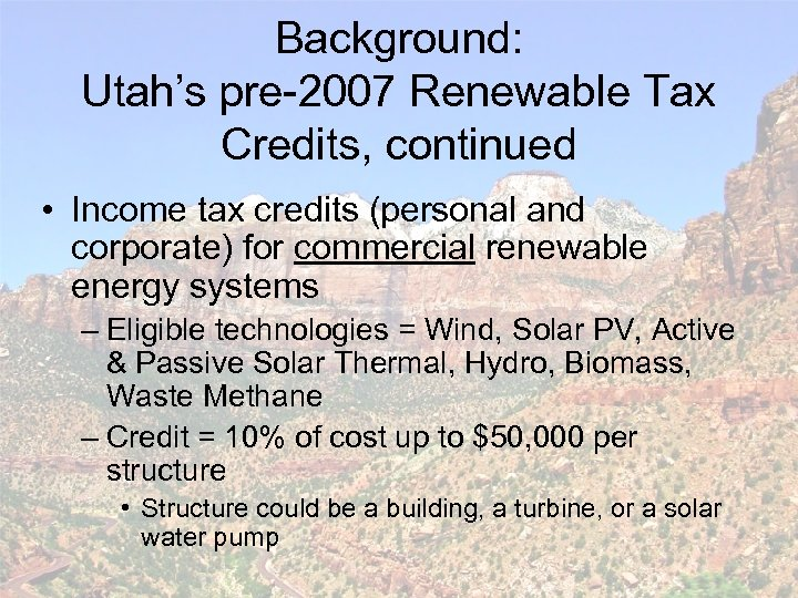 Background: Utah's pre-2007 Renewable Tax Credits, continued • Income tax credits (personal and corporate)