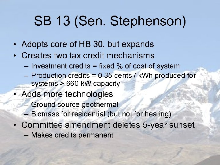 SB 13 (Sen. Stephenson) • Adopts core of HB 30, but expands • Creates