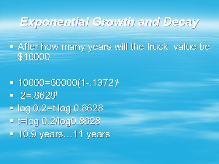 Exponential Growth and Decay § After how many years will the truck value be