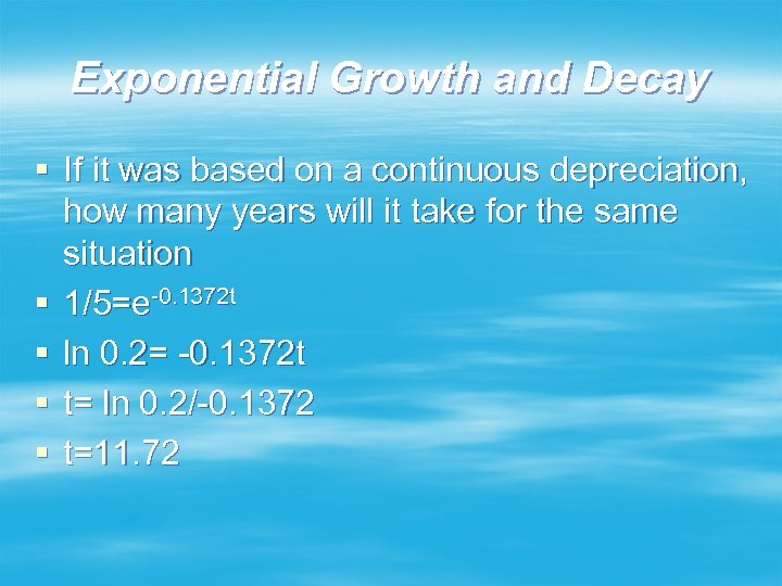 Exponential Growth and Decay § If it was based on a continuous depreciation, how
