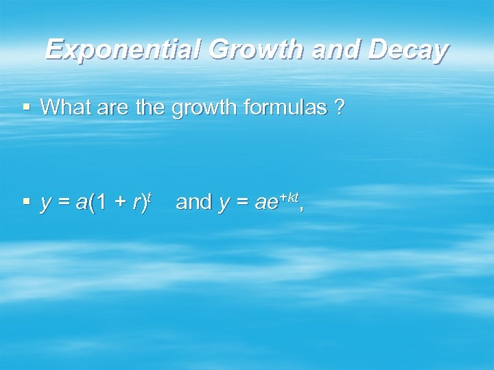 Exponential Growth and Decay § What are the growth formulas ? § y =