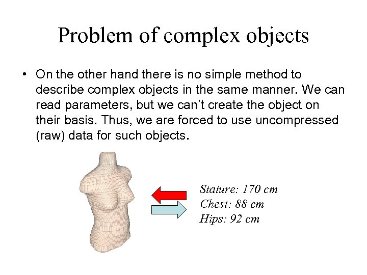 Problem of complex objects • On the other hand there is no simple method