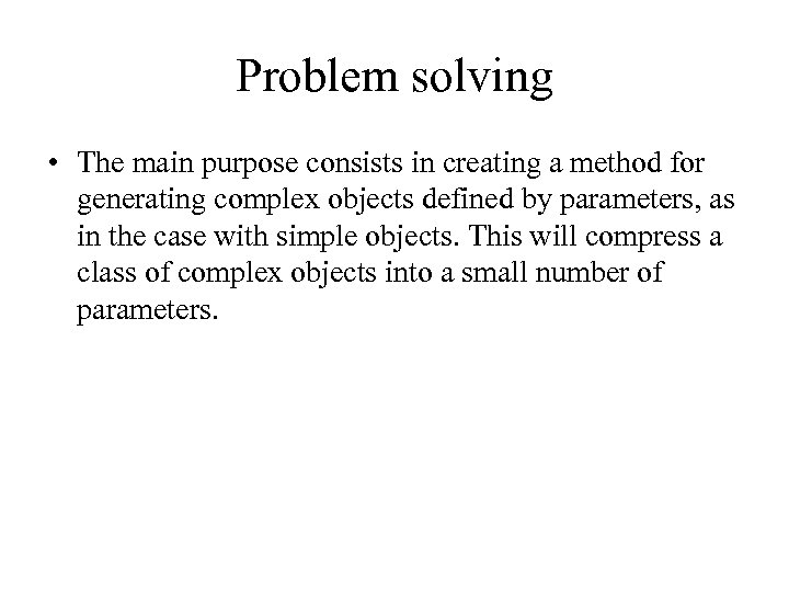 Problem solving • The main purpose consists in creating a method for generating complex