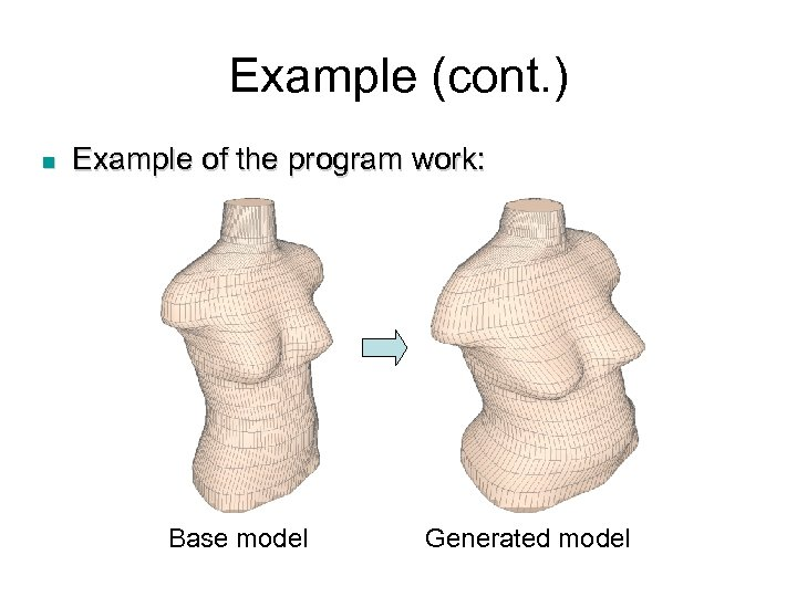 Example (cont. ) n Example of the program work: Base model Generated model