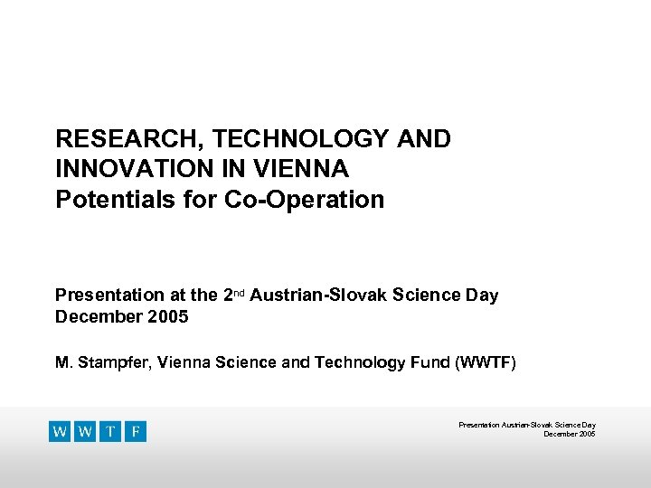 RESEARCH, TECHNOLOGY AND INNOVATION IN VIENNA Potentials for Co-Operation Presentation at the 2 nd