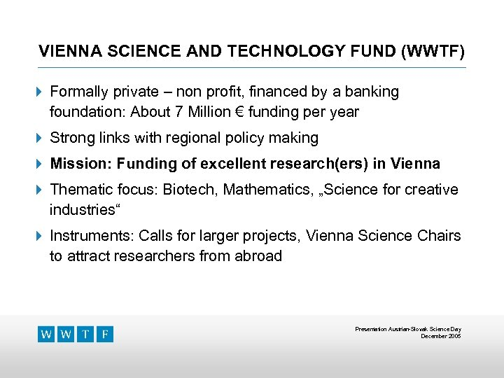 VIENNA SCIENCE AND TECHNOLOGY FUND (WWTF) 4 Formally private – non profit, financed by