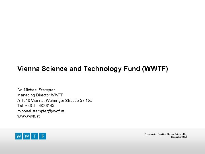 Vienna Science and Technology Fund (WWTF) Dr. Michael Stampfer Managing Director WWTF A 1010