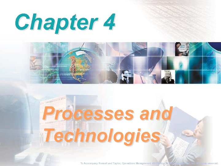 Chapter 4 Processes and Technologies To Accompany Russell and Taylor, Operations Management, 4 th
