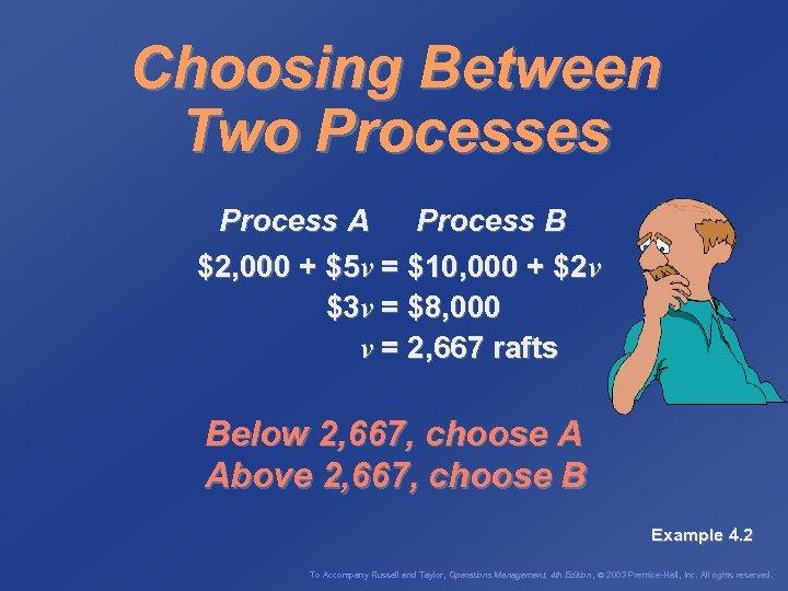 Choosing Between Two Processes Process A Process B $2, 000 + $5 v =