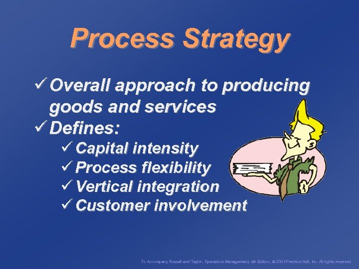 Process Strategy ü Overall approach to producing goods and services ü Defines: ü Capital