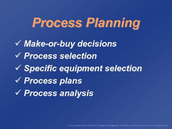 Process Planning ü Make-or-buy decisions ü Process selection ü Specific equipment selection ü Process