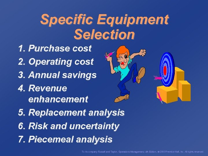 Specific Equipment Selection 1. Purchase cost 2. Operating cost 3. Annual savings 4. Revenue