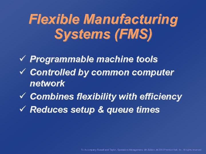Flexible Manufacturing Systems (FMS) ü Programmable machine tools ü Controlled by common computer network