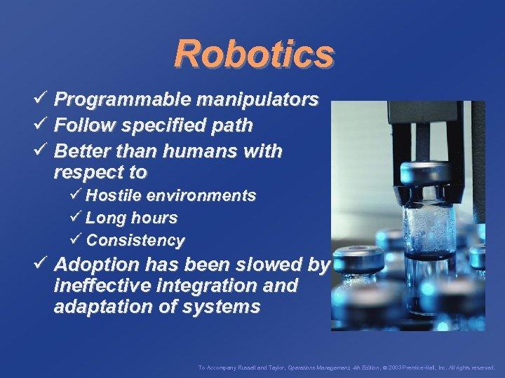 Robotics ü Programmable manipulators ü Follow specified path ü Better than humans with respect